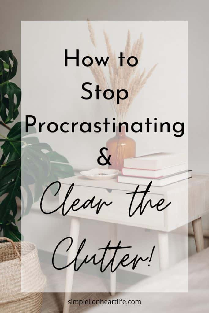 How to Stop Procrastinating & Clear the Clutter!