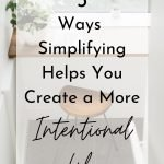 5 Ways Simplifying Helps You Create a More Intentional Life