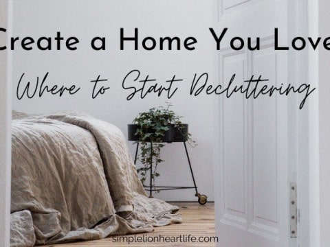Create a Home You Love: Where to Start Decluttering