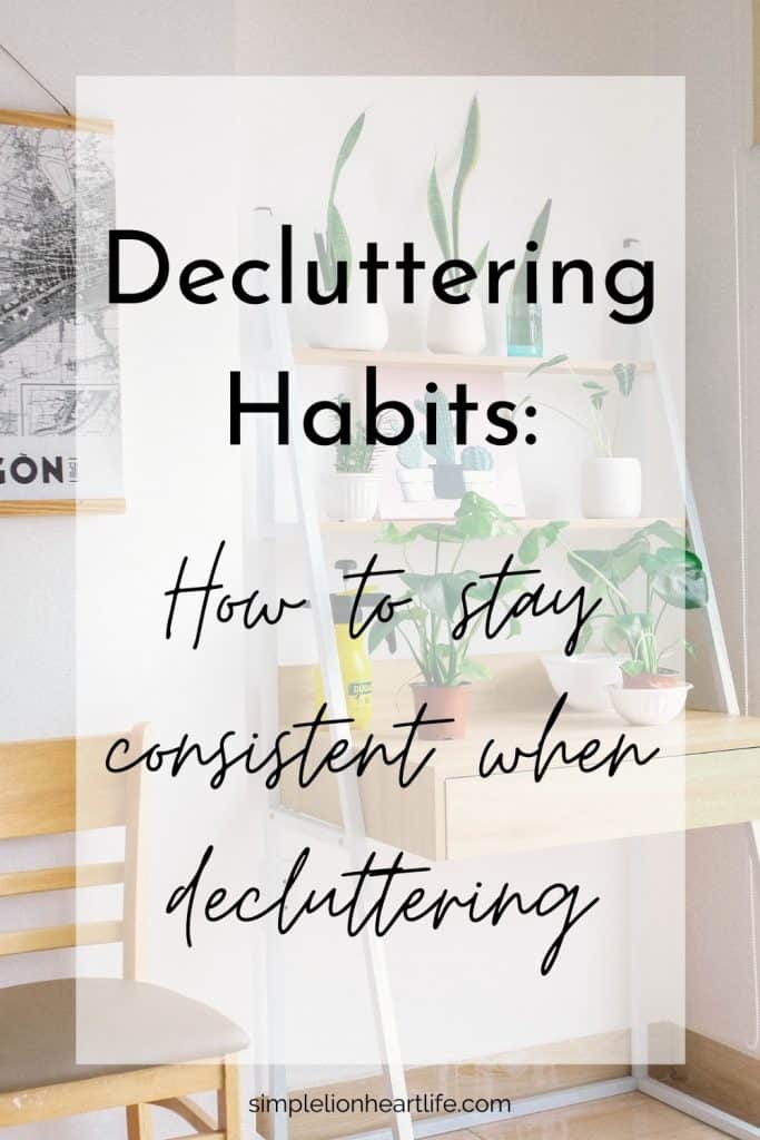 Decluttering Habits - How to Stay Consistent When Decluttering