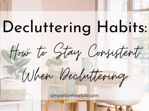 Decluttering Habits: How to Stay Consistent When Decluttering