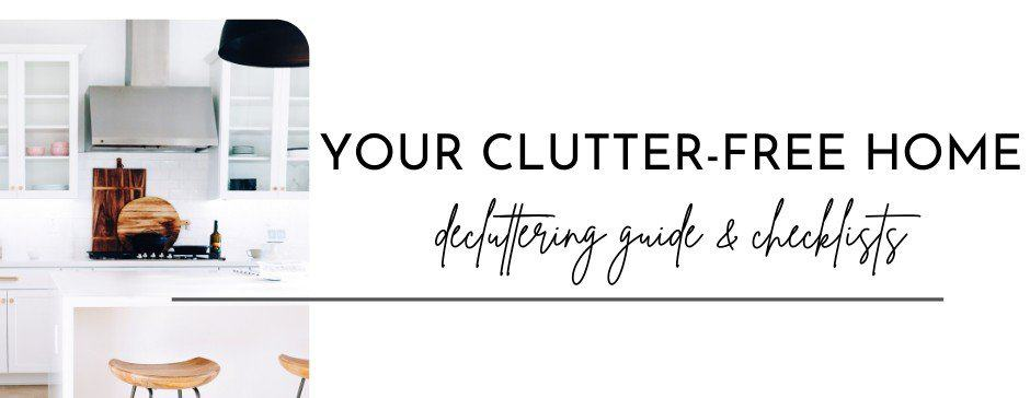 Your Clutter-Free Home: decluttering guide & checklists