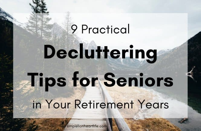 9 Practical Decluttering Tips for Seniors in Your Retirement Years