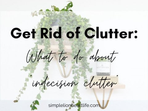 """Get Rid of Clutter: What to do About """"Indecision Clutter"""""""