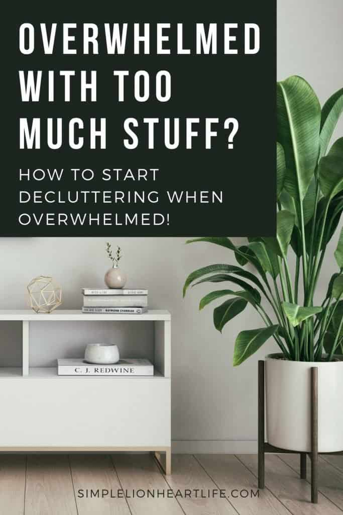Overwhelmed with too much stuff? How to start decluttering when overwhelmed