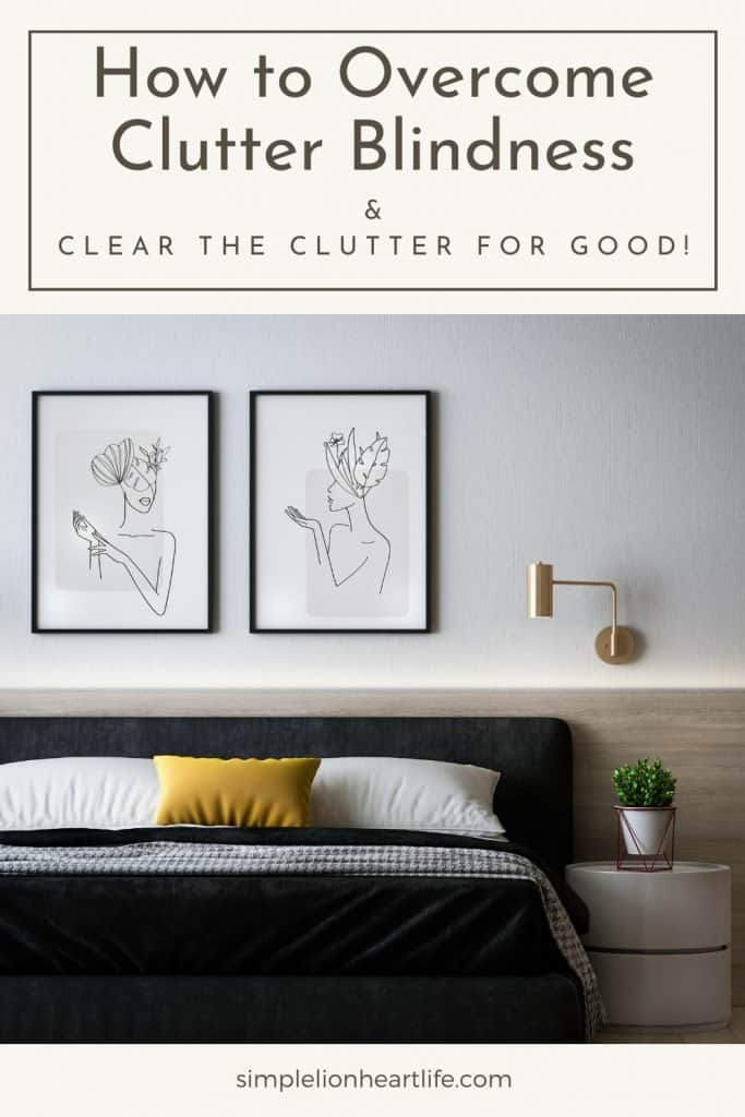 How to Overcome Clutter Blindness & Clear the Clutter for Good!