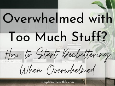 Overwhelmed with Too Much Stuff? How to Start Decluttering When Overwhelmed!
