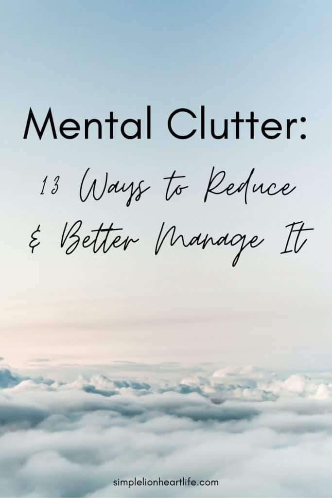Mental Clutter: 13 Ways to Reduce & Better Manage It