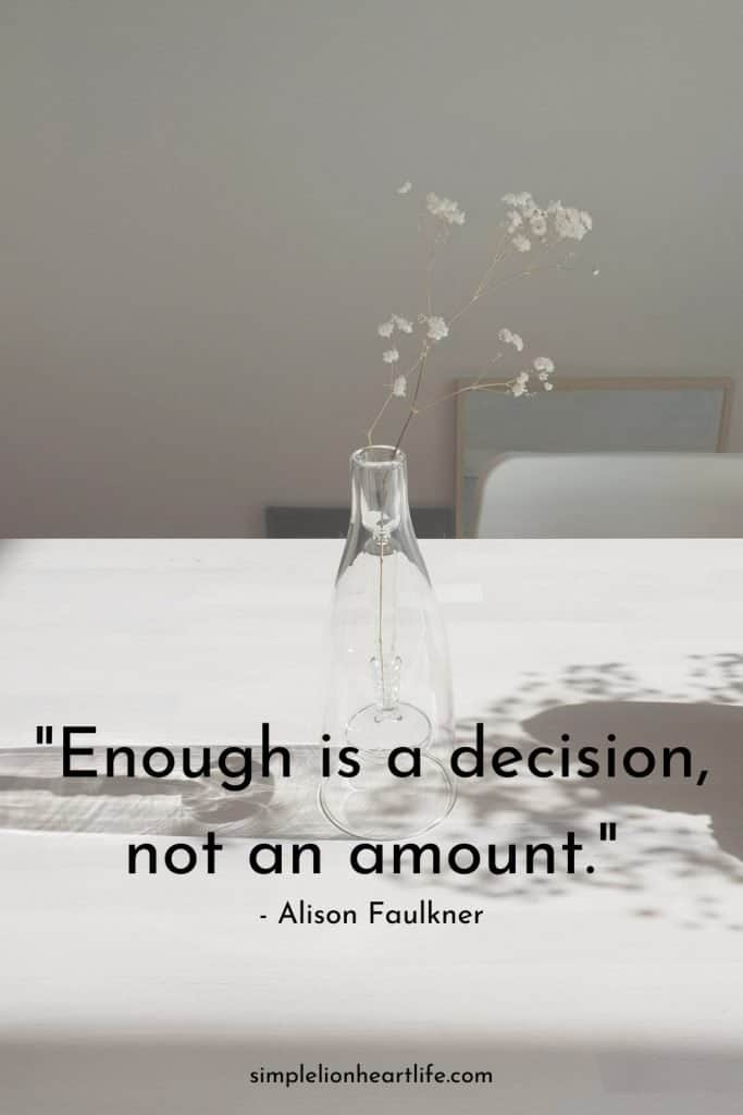"""""""Enough is a decision, not an amount."""" - Alison Faulkner quotes about decluttering & simplifying"""