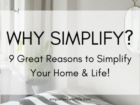 Why Simplify? 9 Great Reasons to Simplify Your Home & Life!