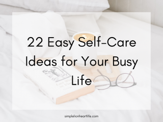 22 Easy Self-Care Ideas for Your Busy Life